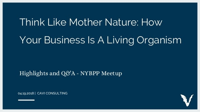 Think Like Mother Nature: How Your Business Is A Living Organism Highlights and Q&A - NYBPP Meetup