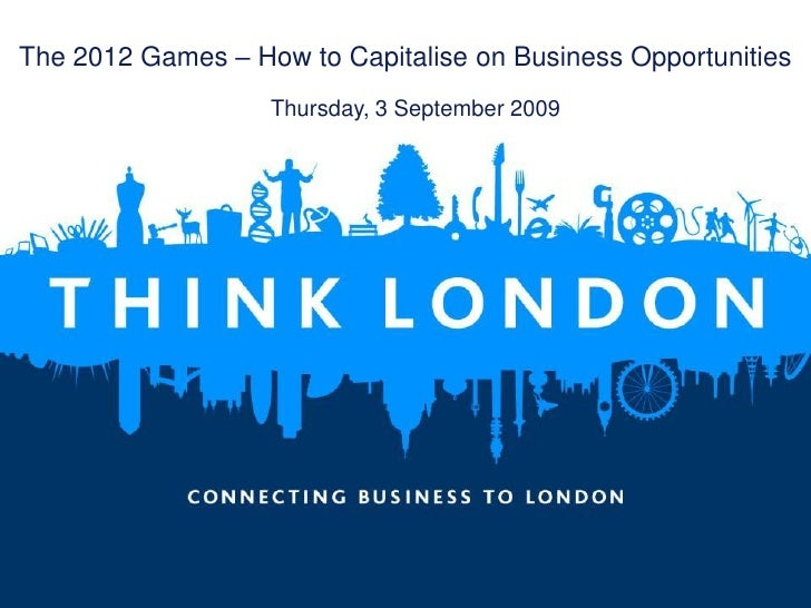 The 2012 Games – How to Capitalise on Business Opportunities                    Thursday, 3 September 2009     1