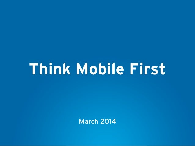 Think Mobile First March 2014