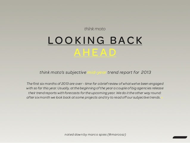 LOOKING BAC K AHEA D think moto's subjective mid-year trend report for 2013 The first six months of 2013 are over - time f...