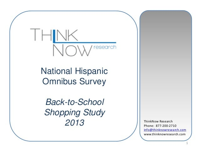 National Hispanic Omnibus Survey Back-to-School Shopping Study 2013  ThinkNow Research Phone: 877-200-2710 info@thinknowre...