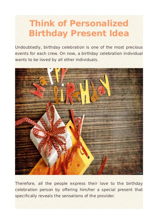 Think of Personalized  Birthday Present Idea  Undoubtedly, birthday celebration is one of the most precious  events for ea...