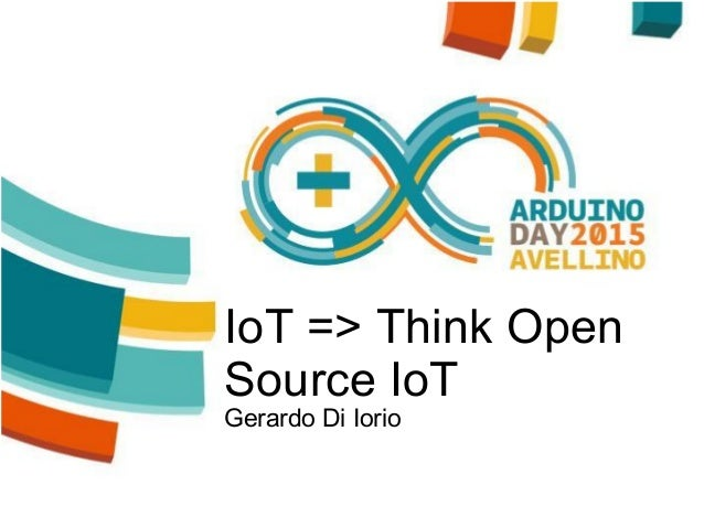 IoT => Think Open Source IoT Gerardo Di Iorio