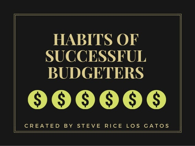HABITS OF SUCCESSFUL BUDGETERS C R E A T E D B Y S T E V E R I C E L O S G A T O S