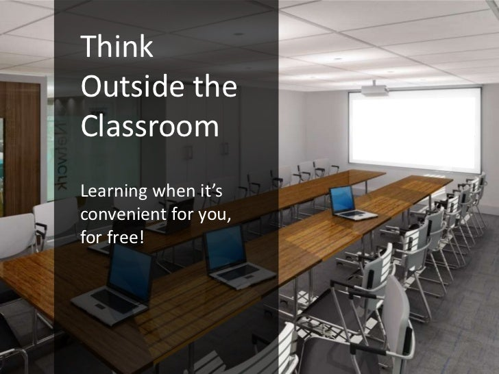 ThinkOutside theClassroomLearning when it'sconvenient for you,for free!