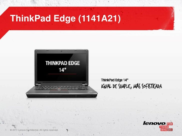 ThinkPad Edge (1141A21)1   ©    • 2011 Lenovo Confidential. All rights reserved.