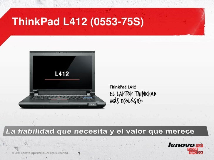 ThinkPad L412 (0553-75S)1   ©    • 2011 Lenovo Confidential. All rights reserved.