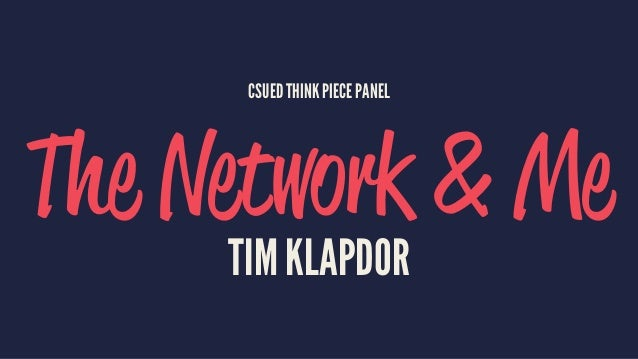 CSUED THINK PIECE PANEL The Network & Me TIM KLAPDOR