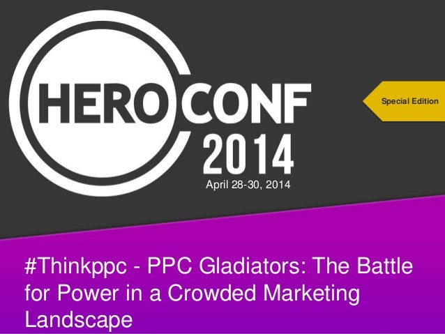 #thinkppc #Thinkppc - PPC Gladiators: The Battle for Power in a Crowded Marketing Landscape Special Edition April 28-30, 2...