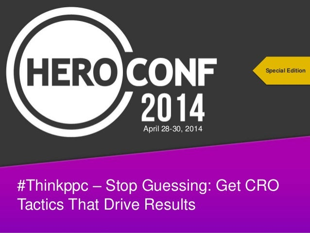 #thinkppc #Thinkppc – Stop Guessing: Get CRO Tactics That Drive Results Special Edition April 28-30, 2014