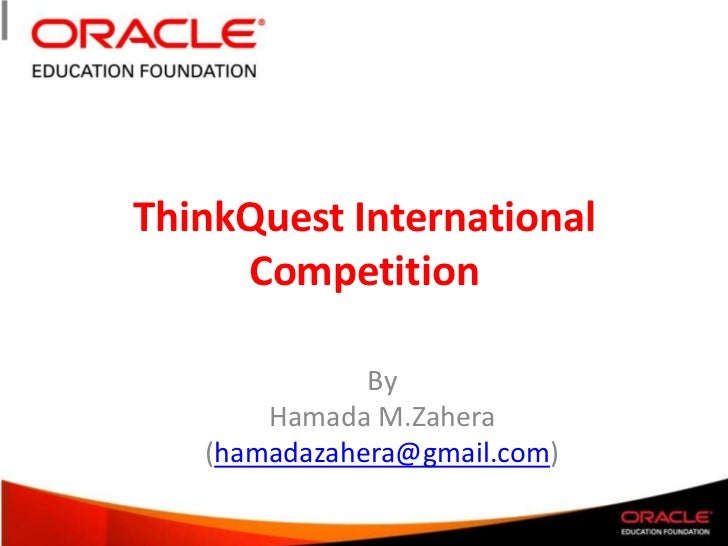 ThinkQuest International Competition<br />By<br />Hamada M.Zahera<br />(hamadazahera@gmail.com)<br />