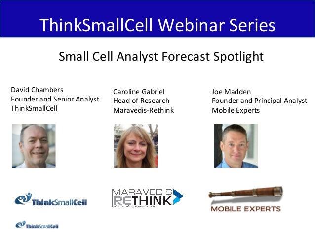 ThinkSmallCell  Webinar  Series   Small  Cell  Analyst  Forecast  Spotlight      David  Chambers   F...
