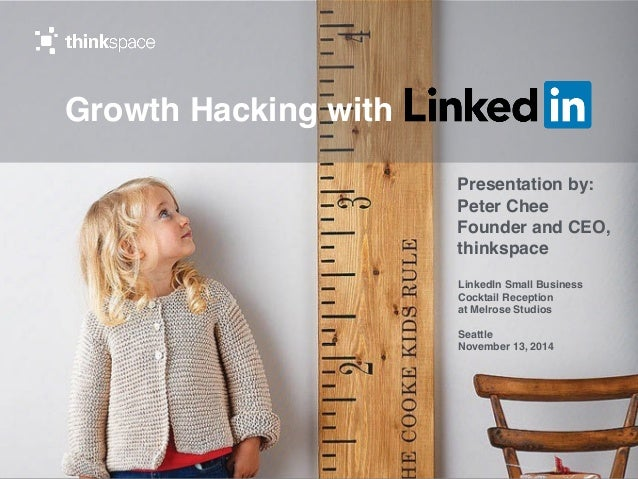 Growth Hacking with  Growth Hacking with  LinkedIn  Presentation by:  Peter Chee  Founder and CEO,  thinkspace  LinkedIn S...