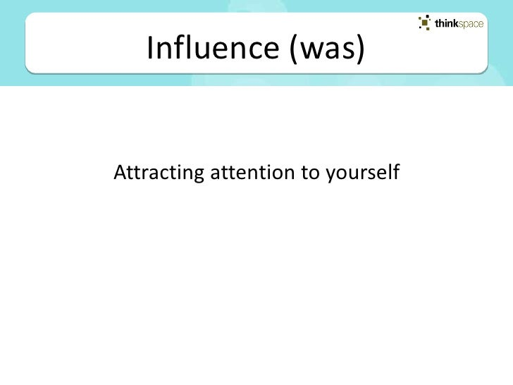 Influence (is)   Providing attention and value to others