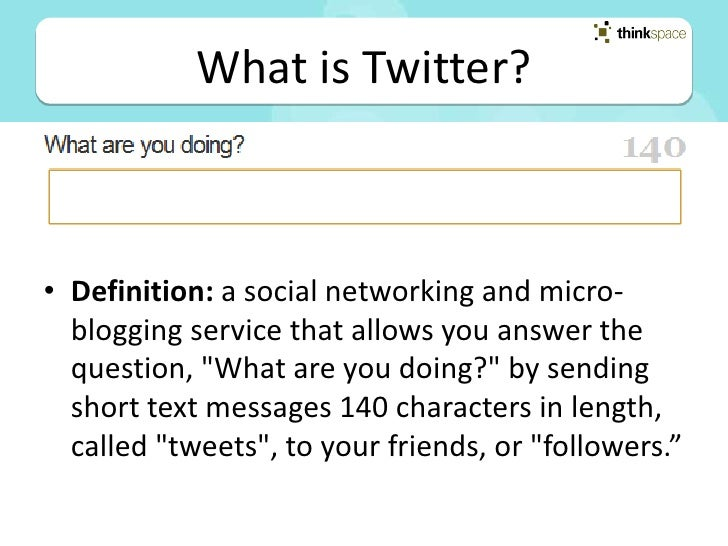 What is Twitter?    • Definition: a social networking and micro-   blogging service that allows you answer the   question,...
