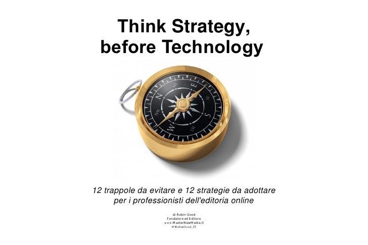 Think Strategy,   before Technology     12 trappole da evitare e 12 strategie da adottare       per i professionisti dell'...