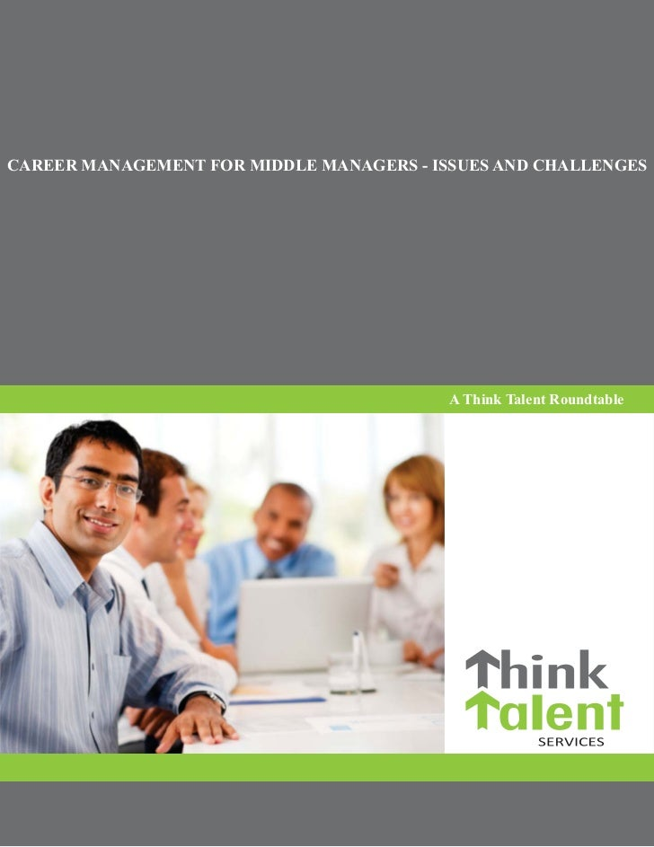 CAREER MANAGEMENT FOR MIDDLE MANAGERS - ISSUES AND CHALLENGES                                          A Think Talent Roun...