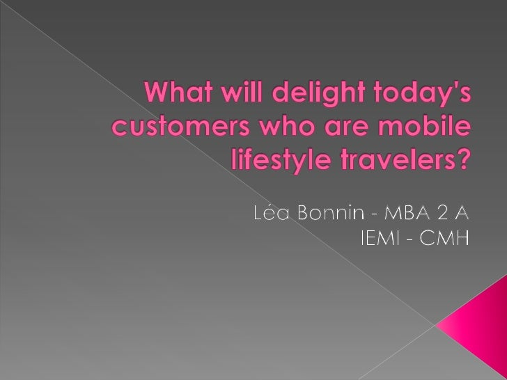 What will delight today's customers who are mobile lifestyle travelers? <br />Léa Bonnin- MBA 2 A<br />IEMI - CMH<br />