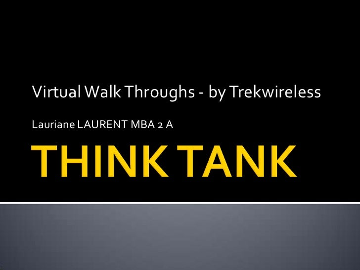 THINK TANK <br />Virtual Walk Throughs - by Trekwireless<br />Lauriane LAURENT MBA 2 A<br />