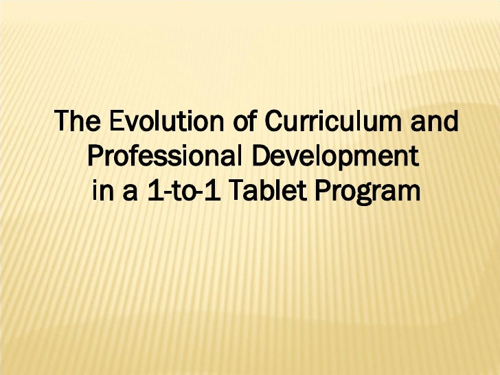 The Evolution of Curriculum and Professional Development  in a 1-to-1 Tablet Program