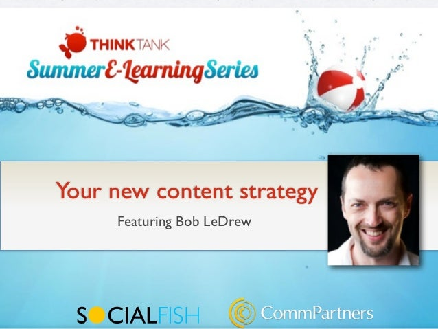 Your new content strategy     Featuring Bob LeDrew