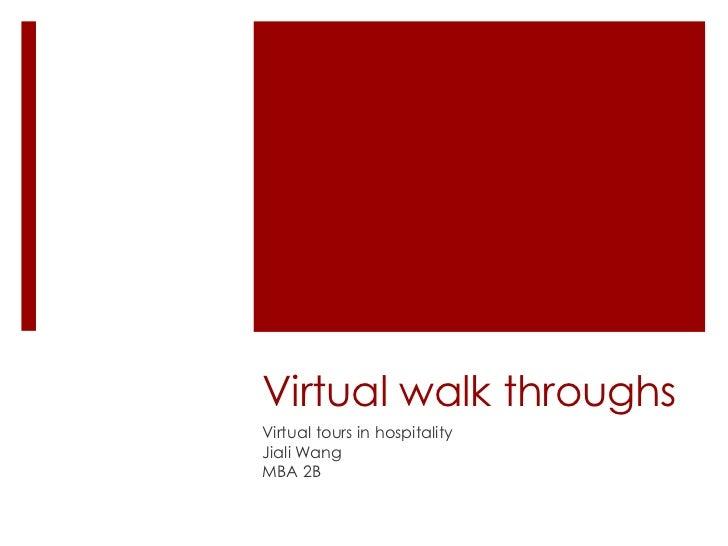 Virtual walk throughs<br />Virtual tours in hospitality<br />Jiali Wang <br />MBA 2B<br />