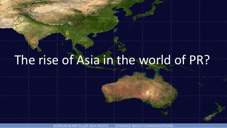 The rise of Asia in the world of PR?       BURSON-MARSTELLER ASIA-PACIFIC   EVIDENCE-BASED COMMUNICATIONS