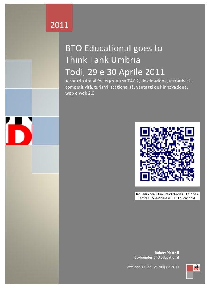 2011   BTO Educational goes to   Think Thank Umbria   Todi, 29 e 30 Aprile 2011   A contribuire ai focus group su TAC 2, d...