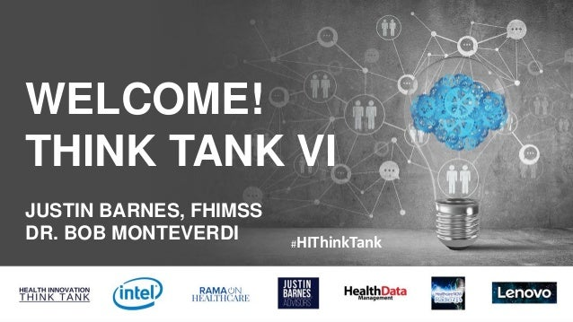 WELCOME! THINK TANK VI JUSTIN BARNES, FHIMSS DR. BOB MONTEVERDI #HIThinkTank