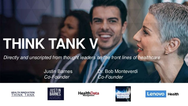 THINK TANK V Directly and unscripted from thought leaders on the front lines of healthcare Justin Barnes Co-Founder Dr. Bo...