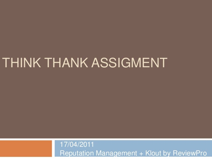 ThinkThankassigment<br />17/04/2011<br />Reputation Management + Klout by ReviewPro<br />