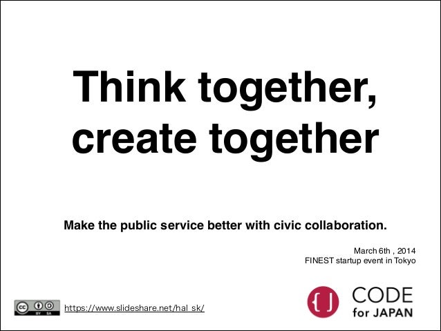 Think together, create together Make the public service better with civic collaboration. March 6th , 2014 FINEST startup e...