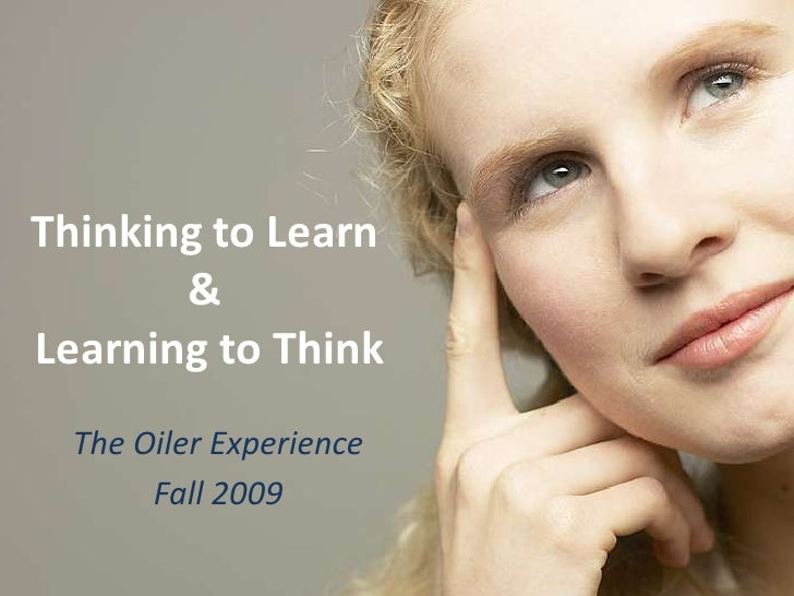 Thinking to Learn & Learning to Think<br />The Oiler Experience<br />Fall 2009<br />