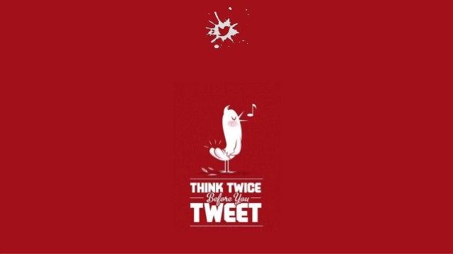 Think Twice Before You Tweet
