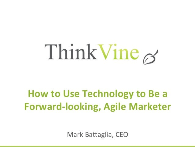 ©  ThinkVine.    All  Rights  Reserved.   How  to  Use  Technology  to  Be  a   Forward-‐lookin...