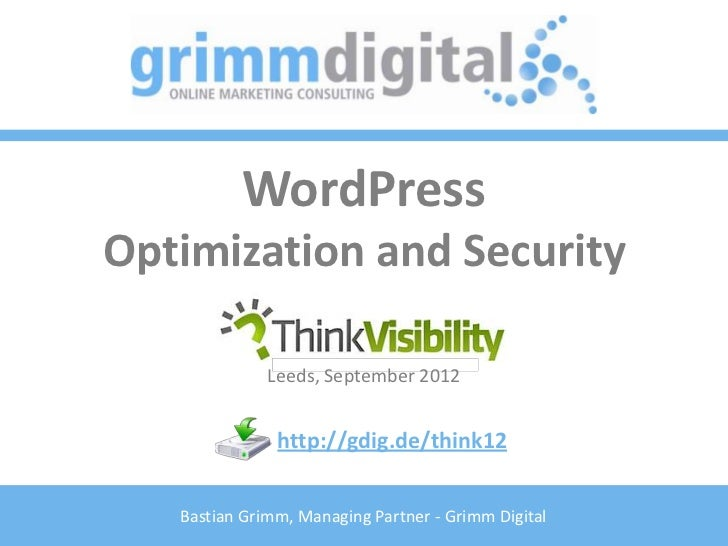 WordPressOptimization and Security              Leeds, September 2012               http://gdig.de/think12   Bastian Grimm...