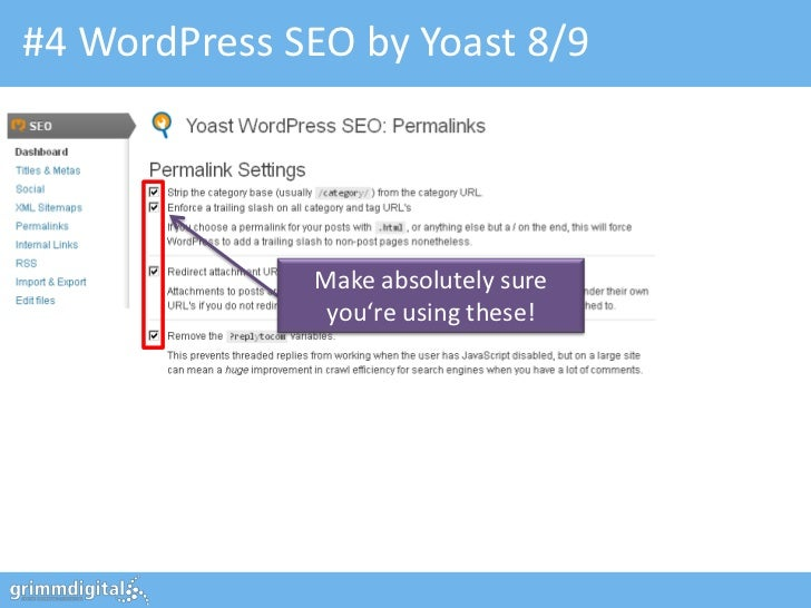 #4 WordPress SEO by Yoast 8/9              Make absolutely sure               you're using these!