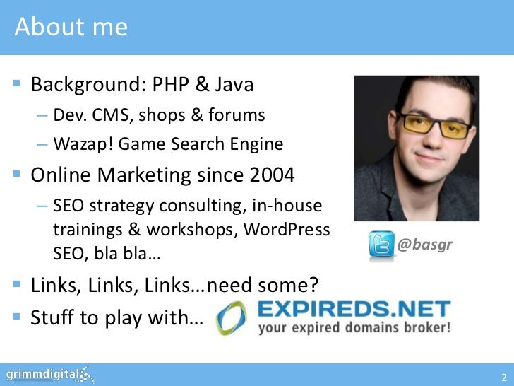 About me Background: PHP & Java  – Dev. CMS, shops & forums  – Wazap! Game Search Engine Online Marketing since 2004  – ...