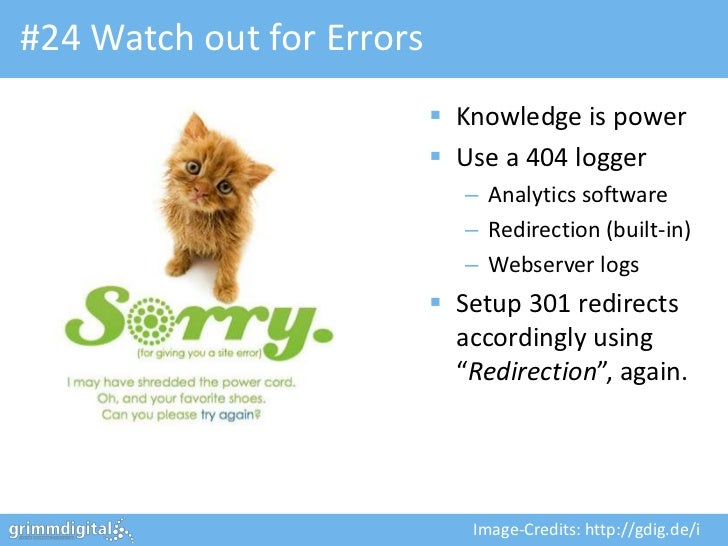 #24 Watch out for Errors                            Knowledge is power                            Use a 404 logger      ...