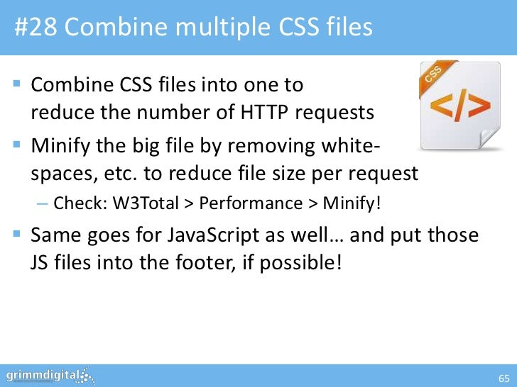 #28 Combine multiple CSS files Combine CSS files into one to  reduce the number of HTTP requests Minify the big file by ...