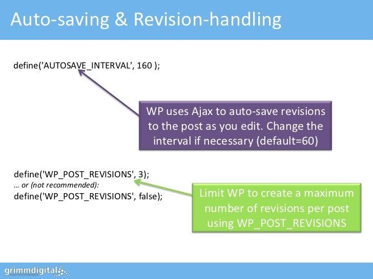 Auto-saving & Revision-handlingdefine(AUTOSAVE_INTERVAL, 160 );                               WP uses Ajax to auto-save re...