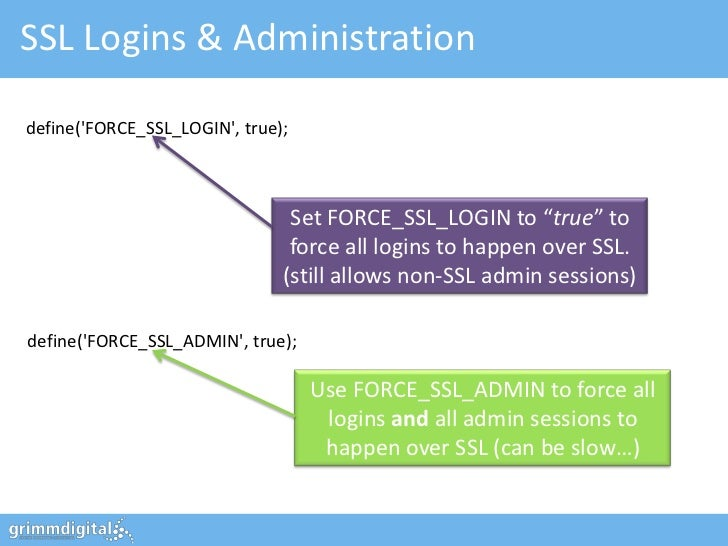 "SSL Logins & Administrationdefine(FORCE_SSL_LOGIN, true);                                Set FORCE_SSL_LOGIN to ""true"" to ..."