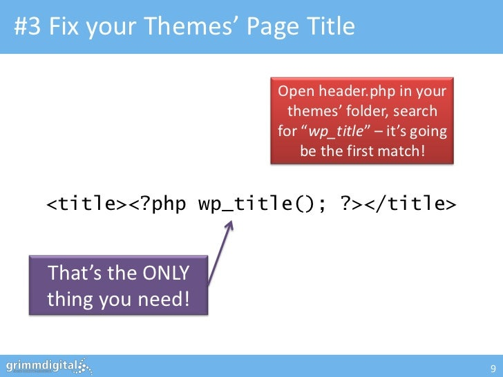 #3 Fix your Themes' Page Title                       Open header.php in your                         themes' folder, searc...