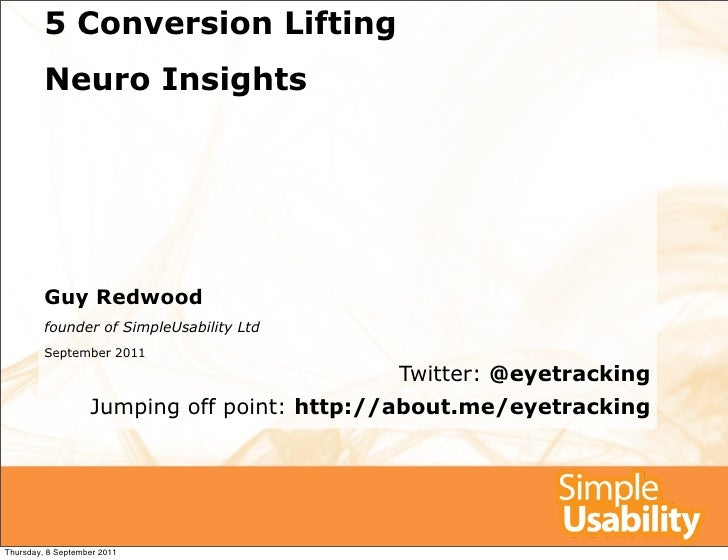 5 Conversion Lifting         Neuro Insights         Guy Redwood         founder of SimpleUsability Ltd         September 2...