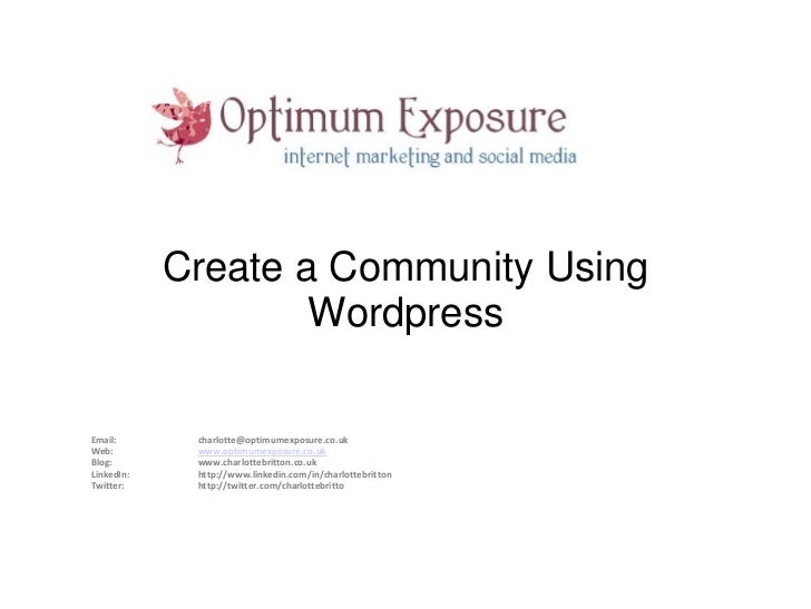 Create a Community Using                    WordpressEmail:       charlotte@optimumexposure.co.ukWeb:         www.optimume...