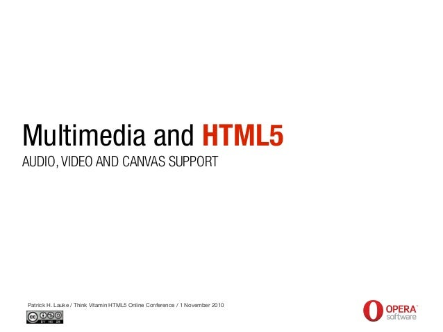 Multimedia and HTML5 Patrick H. Lauke / Think Vitamin HTML5 Online Conference / 1 November 2010 AUDIO, VIDEO AND CANVAS SU...