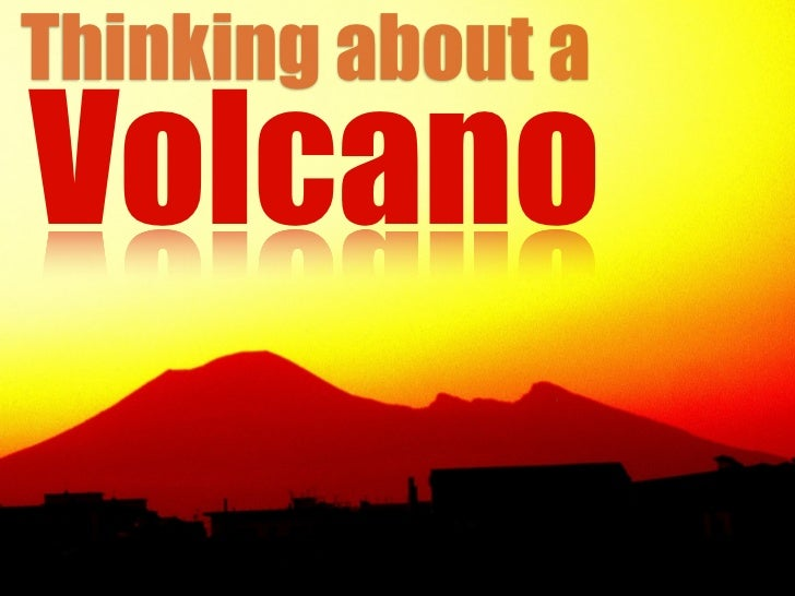 Thinking about aVolcano