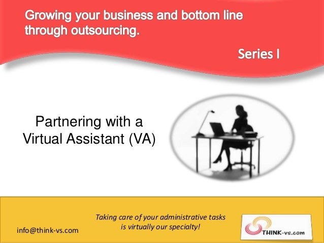 Partnering with a Virtual Assistant (VA) info@think-vs.com Taking care of your administrative tasks is virtually our speci...