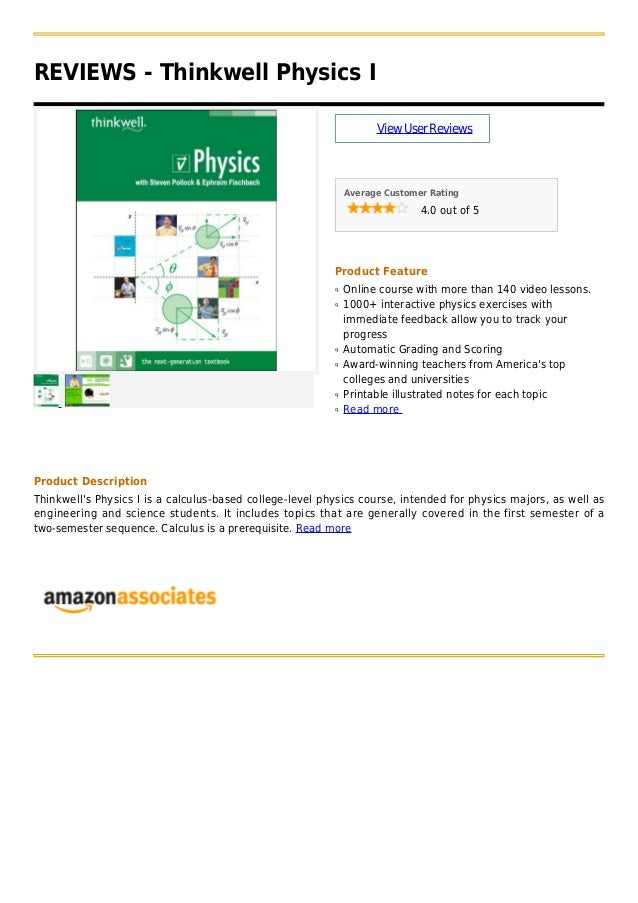REVIEWS - Thinkwell Physics IViewUserReviewsAverage Customer Rating4.0 out of 5Product FeatureOnline course with more than...