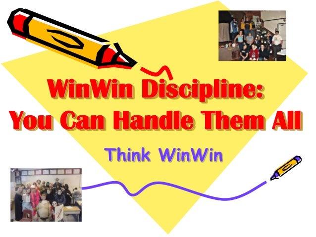 WinWin Discipline: You Can Handle Them All Think WinWin